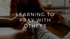 prayer, praying, praying together, prayer groups, prayer meetings
